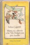 (C3398) MINUNATA CALATORIE A LUI NILS HOLGERSON PRIN SUEDIA DE SELMA LAGERLOF, EDITURA ION CREANGA, 1990, TRADUCERE: M. FILIPOVICI SI DAN FAUR, Selma Lagerlof