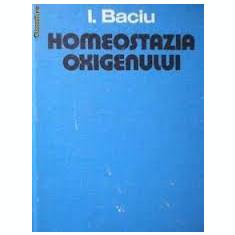 Dr I Baciu-Homeostazia oxigenului (despre homeostazie oxigen in organism-fiziologie-biochimie-hematologie-eritropoetina etc)-ed Dacia (XC0232)