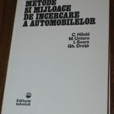 C HILOHI, M UNTARU, I SOARE, GH DRUTA - METODE SI MIJLOACE DE INCERCARE A AUTOMOBILELOR - Carti Industrie alimentara