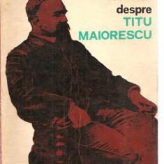 (C3512) AMINTIRI DESPRE TITU MAIORESCU, ANTOLOGIE SI PREFATA DE ION POPESCU-SIRETEANU, EDITURA JUNIMEA, IASI, 1973 - Biografie