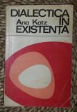 Ana Katz DIALECTICA IN EXISTENTA Ed. Stiintifica 1972