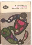 (C3584) LEGENDE ISTORICE DE DIMITRIE BOLINTINEANU, EDITURA MINERVA, 1972, PREFATA DE ION ROMAN