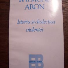 RAYMOND ARON - ISTORIA SI DIALECTICA VIOLENTEI