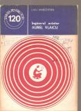(C359O) INGINERUL AVIATOR AUREL VLAICU DE LIVIU MARGHITAN, EDITURA STIINTIFICA SI ENCICLOPEDICA, 1980