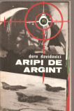 (C3592) ARIPI DE ARGINT DE DORU DAVIDOVICI, EDITURA MILITARA, 1983