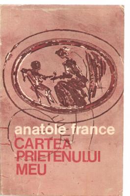 (C3662) CARTEA PRIETENULUI MEU DE ANATOLE FRANCE, EDITURA UNIVERS, BUCURESTI, 1976, TRADUCERE DE RAUL JOIL foto