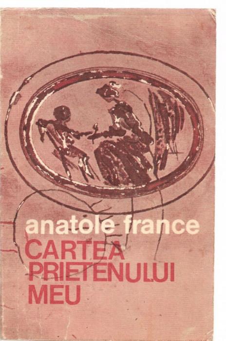 (C3662) CARTEA PRIETENULUI MEU DE ANATOLE FRANCE, EDITURA UNIVERS, BUCURESTI, 1976, TRADUCERE DE RAUL JOIL