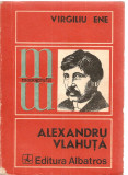 (C3667) ALEXANDRU VLAHUTA DE VIRGILIU ENE, EDITURA ALBATROS, BUCURESTI, 1976