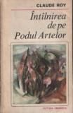 CLAUDE ROY - INTILNIREA DE PE PODUL ARTELOR,EDITURA EMINESCU 1982,COLECTIA ROMANUL DE DRAGOSTE,175PAG,STARE FOARTE BUNA