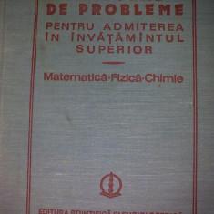 Culegere de probleme pentru admiterea in invatamantul superior - Matematica-Fizica-Chimie - Teste admitere facultate