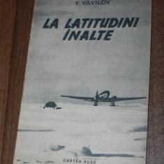 V VAVILOV - LA LATITUDINI INALTE. 1955 . editura cartea rusa - Carte de aventura