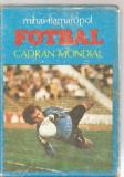 (C3797) FOTBAL CADRAN MONDIAL MIHAIL FLAMAROPOL, EDITURA SPORT-TURISM, BUCURESTI, 1984, COPERTA MARIAN RONDELLI