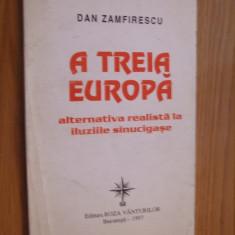 A TREIA EUROPA * Alternativa Realista la Iluziile Sinucigase -- Dan Zamfirescu -- [ 1997, 122 p.] - Filosofie