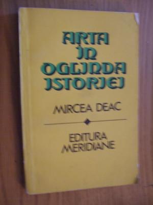 ARTA IN OGLINDA ISTORIEI  - Mircea  Deac  - 1984, 237 p. foto