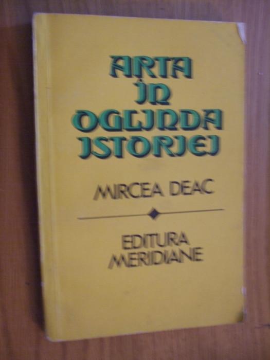ARTA IN OGLINDA ISTORIEI  - Mircea  Deac  - 1984, 237 p.