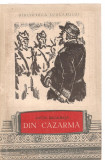 (C3788) DIN CAZARMA DE ANTON BACALBASA, EDITURA TINERETULUI, 1957, EDITIE INGRIJITA SI PREFATA DE DOMINICA FILIMON