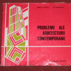 PROBLEME ALE ARHITECTURII CONTEMPORANE - MIRCEA ENESCU , ILIE GHEORGHE