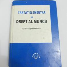 TRATAT ELEMENTAR DE DREPT AL MUNCII - ION TRAIAN STEFANESCU - Carte Drept administrativ
