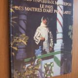 LE PAYS DES MAITRES D`ART POPULAIRE * MOLDAVIE: Traditions * Art * Vie Courante  --  Kichinev 1985,  album , 205 p. cu imagini color.