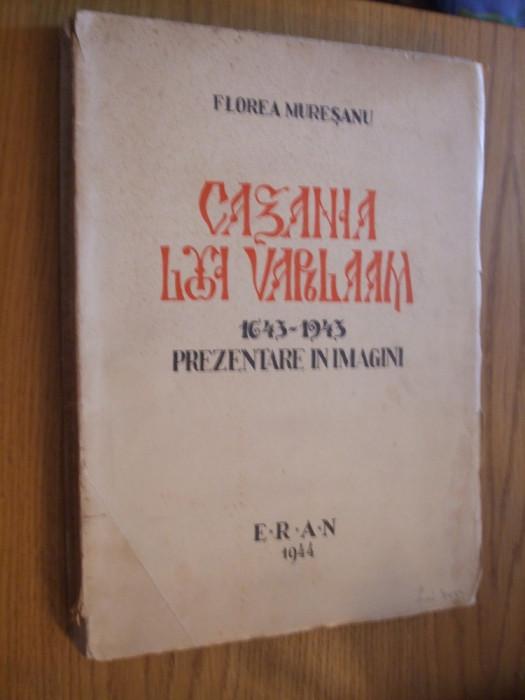 CAZANIA LUI VARLAAM * 1643-1943 * - Florea Muresan  -- 1944,  247 p.