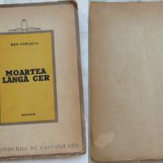 Ben Corlaciu , Moartea langa cer , roman , 1946 , prima editie, Alta editura