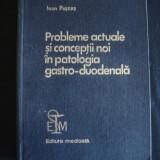 IOAN PUSCAS - PROBLEME ACTUALE SI CONCEPTII NOI IN PATOLOGIA GASTRO-DUODENALA