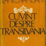 Ion Lancranjan, Cuvint despre Transilvania - Istorie
