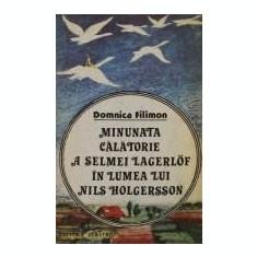 Domnica Filimon - Minunata calatorie a Selmei Lagerlof in lumea lui Nils Holgersson - Carte de aventura