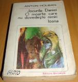 JOCURILE DANIEI / O MOARTE CARE NU DOVEDESTE NIMIC / Ioana - Anton Holban, 1985