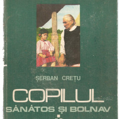 (C3876) COPILUL SANATOS SI BOLNAV, AUTOR: SERBAN CRETU, VOL. III, EDITURA SCRISUL ROMANESC, CRAIOVA, 1979