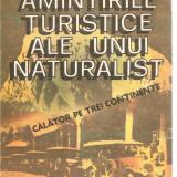 (C3833) AMINTIRILE TURISTICE ALE UNUI NATURALIST DE ALEXANDRU BORZA, EDITURA SPORT-TURISM, BUCURESTI, 1987 - Carte de calatorie