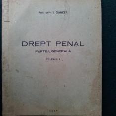 DREPT PENAL . Partea generala (vol. I ) I. Oancea / Litografia si tipografia invatamantului - 1957 - Carte Drept penal