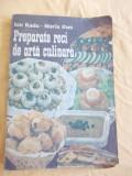 PREPARATE RECI DE ARTA CULINARA -  Ion Radu , Maria Onu