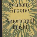 (E529) - GRAHAM GREENE - AMERICANUL LINISTIT - Roman, Anul publicarii: 1957