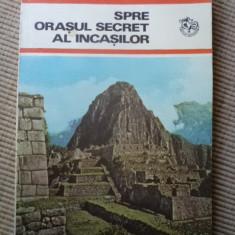 Spre orasul secret al incasilor Eugen Pop inca carte calatorie istorie hobby - Carte de calatorie