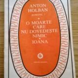 Anton Holban - O moarte care nu dovedeste nimic / Ioana / Jocurile Daniei (2 Vol.) - Roman, Anul publicarii: 1982
