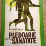 Ioan Dragan - Pledoarie pentru sanatate - Roman, Anul publicarii: 1983