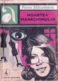 MOARTEA MANECHINULUI de PETRE SALCUDEANU, Alta editura, 1970