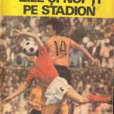 ZILE SI NOPTI PE STADION de IOAN CHIRILA, Alta editura, 1985