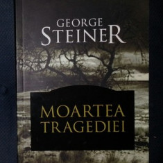 G. Steiner MOARTEA TRAGEDIEI ed. Humanitas 2008 - Carte Sociologie