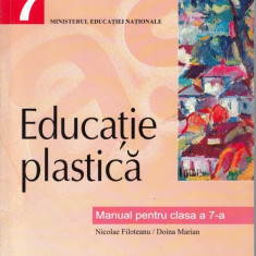 EDUCATIE PLASTICA - MANUAL PT CLS A VII A de NICOLAE FILOTEANU ED. ALL - Manual scolar all, Clasa 7, Alte materii