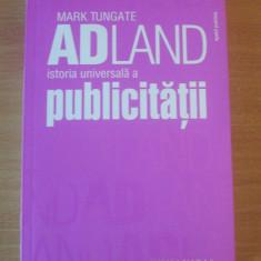 ADland, istoria universala a publicitatii - Mark Tungate, Humanitas