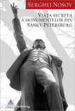 Viata secreta a monumentelor din Sankt Petersburg de Serghei Nosov, Alta editura