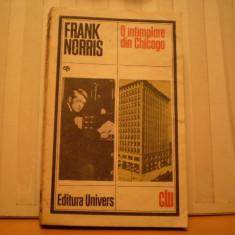 FRANK NORRIS - O INTIMPLARE DIN CHICAGO -ROMAN SOCIAL - ED. UNIVERS 1988 - COLECTIA CLASICII LITERATURII UNIVERSALE - 349 PAG .