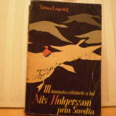 SELMA LAGERLOF - MINUNATA CALATORIE A LUI NILS HOLGERSSON PRIN SUEDIA - ROMAN DE AVENTURI SF. PENTRU COPII - ED. TINERETULUI 1965 .