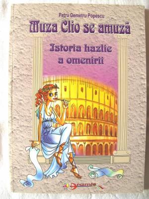 MUZA CLIO SE AMUZA. Istoria hazlie a omenirii, Petru Demetru Popescu, 2002. Noua foto