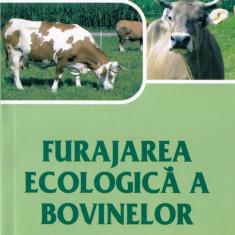FURAJAREA ECOLOGICA A BOVINELOR de ELISABETH STOGER - Carti Zootehnie