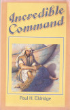PAUL H. ELDRIDGE - INCREDIBLE COMMAND { 1988 - AZS, ADVENTISTA DE ZIUA A SAPTEA, ADVENTISTI, ADVENTISM}, Alta editura