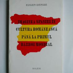 IMAGINEA SPANIEI IN CULTURA ROMANEASCA PANA LA PRIMUL RAZBOI MONDIAL, BUCURESTI, 1996 - Istorie