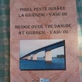 Podul peste Dunare la Giurgeni-Vadu Oii Gheorghe Buzuloiu - Carte Geografie